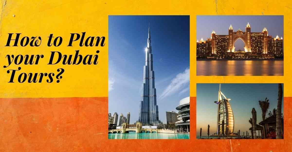 How to Plan your Dubai Tour?