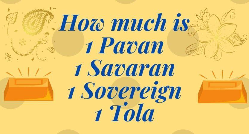 1 Pavan, 1 Savaran, 1 Tola Gold in Gram